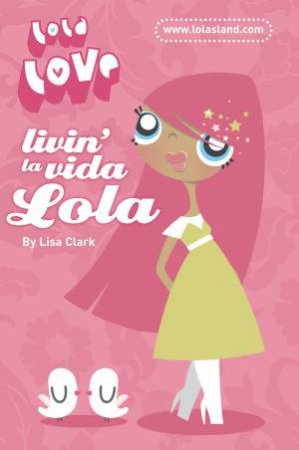 Lola Love: Livin' La Vida Lola by Lisa Clark