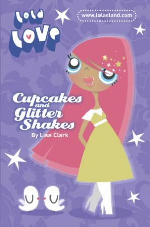 Lola Love: Cupcakes and Glitter Shakes by Lisa Clark