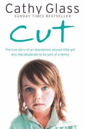 Cut: The Story of an Abandoned, Abused Little Girl who was Desperate to Be a Part of a Family