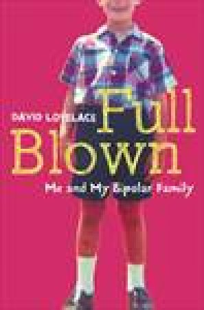 Full Blown: Me and My Bipolar Family by David Lovelace