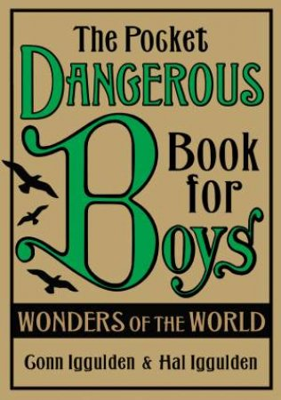 Pocket Dangerous Book For Boys: The Wonders of the World by Conn & Hal Iggulden