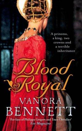 Blood Royal by Vanora Bennett