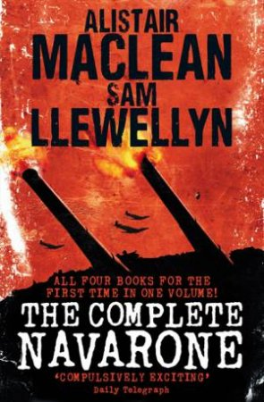 The Complete Navarone 50th Anniversary Edition by Sam Llewellyn & Alistair MacLean