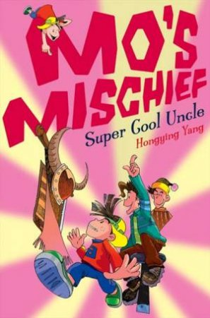 Mo's Mischief: Super Cool Uncle by Hongying Yang