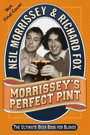 Morrissey's Perfect Pint by Richard Fox & Neil Morrissey