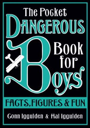 Pocket Dangerous Book For Boys: Facts, Figures and Fun by Conn & Hal Iggulden