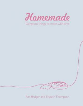 Homemade: Fabulous Things to Make Life Better by Ros Badger & Elspeth Thompson