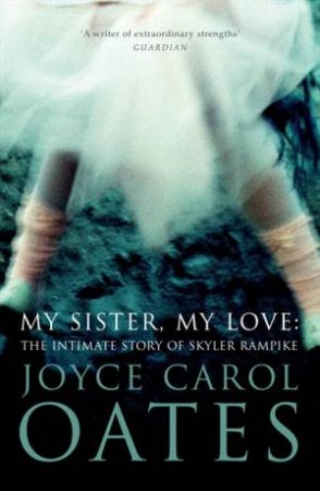My Sister My Love by Joyce Carol Oates