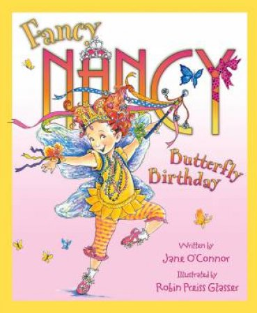 Fancy Nancy and the Butterfly Birthday by J O'Connor