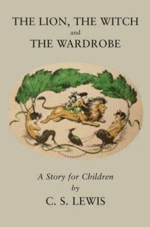 The Chronicles Of Narnia (2) - The Lion, The Witch and The Wardrobe by C S Lewis