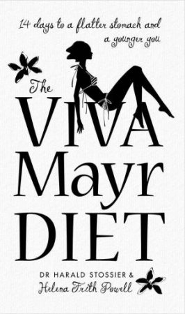 Viva Mayr Diet: 14 Days to a Flatter Stomach and a Younger You by Helena Frith Powell & Harald Stossier
