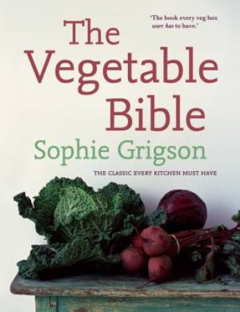 Vegetable Bible: The Definitive Guide by Sophie Grigson