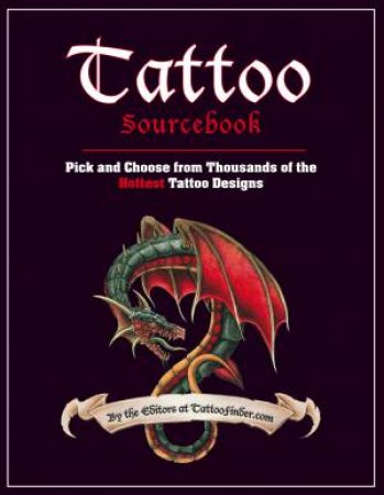 Tattoo Sourcebook:  Pick and Choose from Thousands of the Hottest Tattoo Designs by Various
