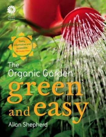 Organic Garden: Green and Easy by Allan Shepherd