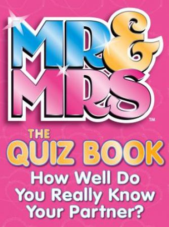 Mr and Mrs: The Quiz Book: How Well Do You Really Know Your Partner? by Various