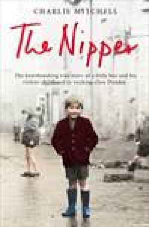Nipper: The true story of a little boy and his violent childhood in working class Dundee by Charlie Mitchell