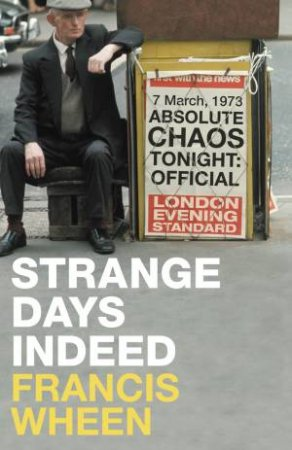 Strange Days Indeed: The Golden Age Of Paranoia by Francis Wheen