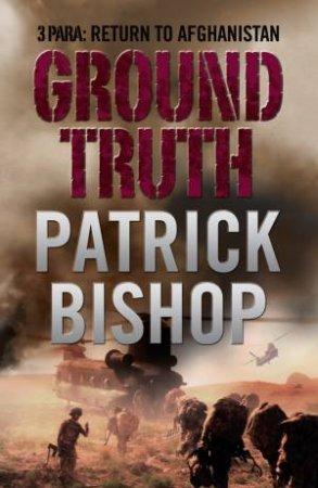 Ground Truth: 3 Para Return to Afghanistan by Patrick Bishop