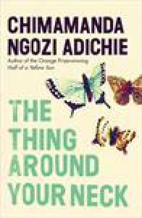 Thing Around Your Neck by Chimamanda Ngozi Adichie