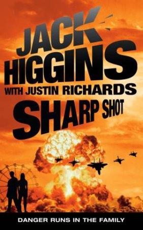 Sharp Shot: Danger Runs in the Family by Jack Higgins & Justin Richards