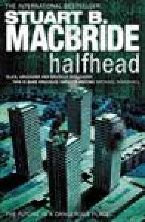 Halfhead by Stuart B MacBride