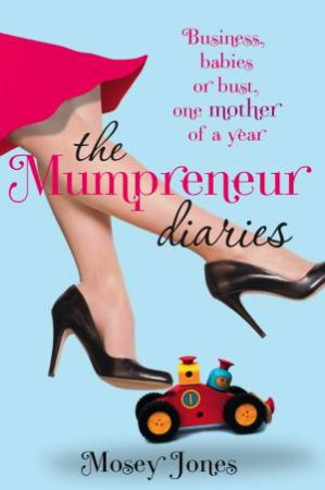 Mumpreneur Diaries: Business, Babies or Bust, One Mother of a year by Mosey Jones