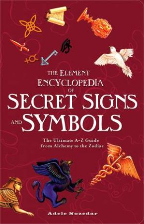 Element Encyclopedia Of Signs And Symbols: The Ultimate A-Z Guide by Adele Nozedar
