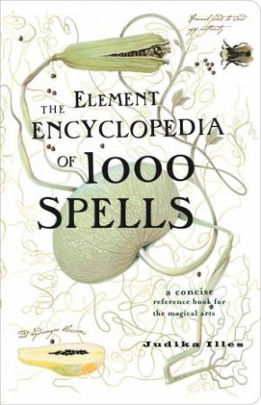 Element Encyclopedia Of 1000 Spells: A Concise Reference Book for the Magical Arts by Judika Illes