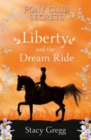 Pony Club Secrets: Liberty and the Dream Ride by Stacy Gregg