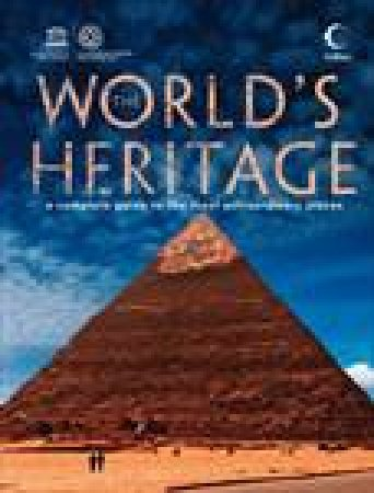 World's Heritage: A Complete Guide To The Most Extraordinary Places by UNESCO