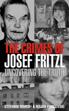Crimes of Josef Fritzl: Uncovering the Truth by Stefanie Marsh & Bojan Pancevski