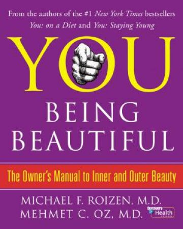 You: Being Beautiful:The Owner's Manual to Inner and Outer Beauty by Mehmet Oz & Michael Roizen