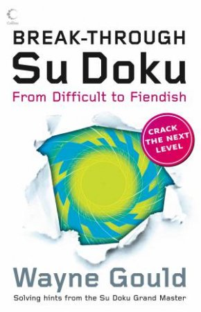 Break-through Su Doku: From Difficult to Fiendish by Wayne Gould