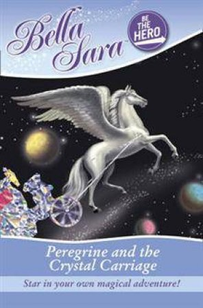 Bella Sara Be The Hero: Peregrine and the Crystal Carriage by Various
