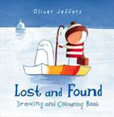 Lost And Found Drawing and Colouring Book by Oliver Jeffers