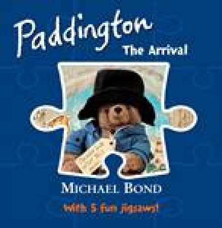 Paddington: The Arrival by Michael Bond