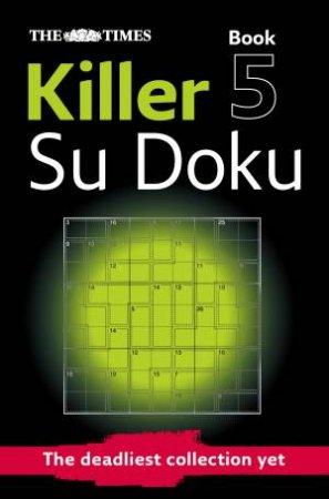 Times: Killer Su Doku Book 5 by Sudoku Syndication