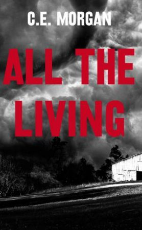 All The Living by C E Morgan