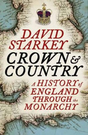 The Kings and Queens of England: Our History Through the Monarchy by David Starkey