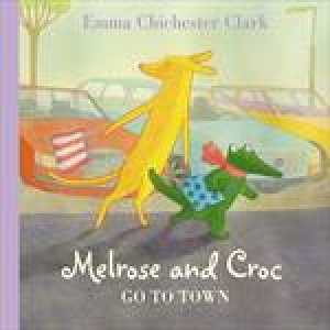 Melrose And Croc Go To Town plus CD by Emma Chichester Clark