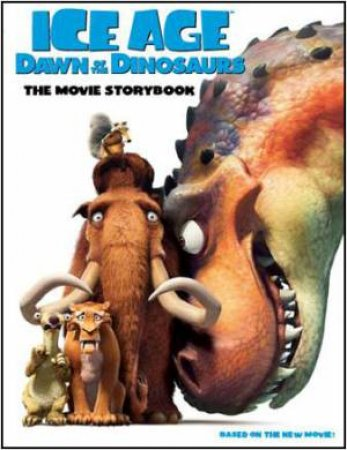 Ice Age 3 Dawn Of The Dinosaurs: The Movie Storybook by Various