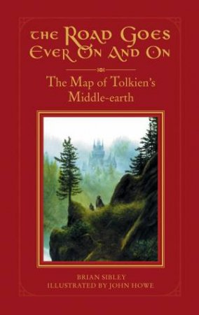 Road Goes Ever On And On: The Map Of Tolkien's Middle Earth by Brian Sibley