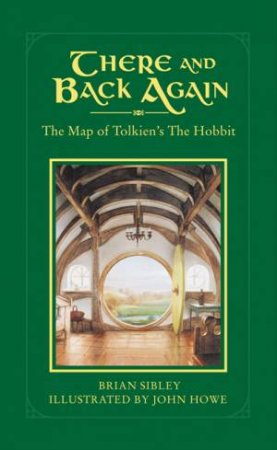 There And Back Again: The Map of Tolkien by Brian Sibley