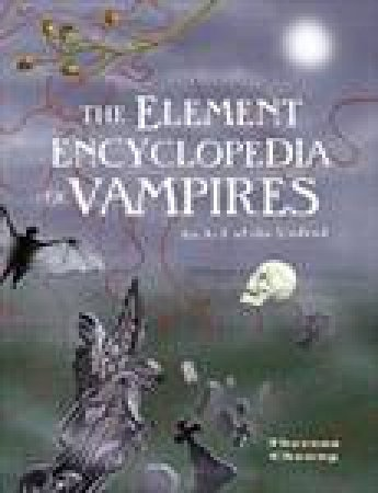 Element Encyclopedia Of Vampires by Theresa Cheung