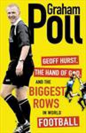 Geoff Hurst, the Hand of God and More of the Biggest Rows in Football by Graham Poll