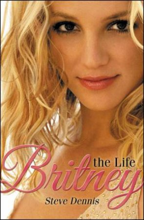 Britney: Inside the Dream by Steve Dennis