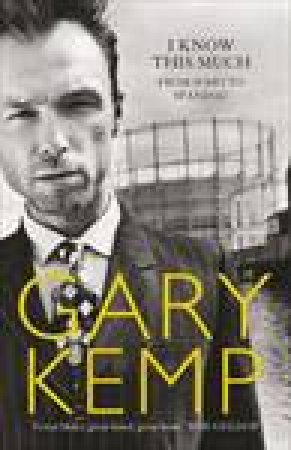 I Know This Much: Through the Wardrobe with Spandau Ballet by Gary Kemp