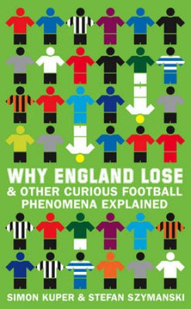 Why England Lose: And Other Curious Phenomena Explained by Simon Kuper & Stefan Szymanski