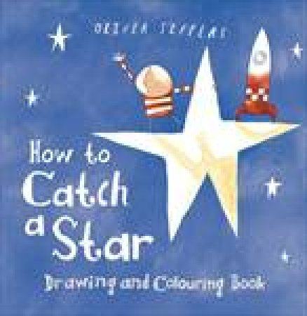 How To Catch A Star Drawing And Colouring Book by Oliver Jeffers