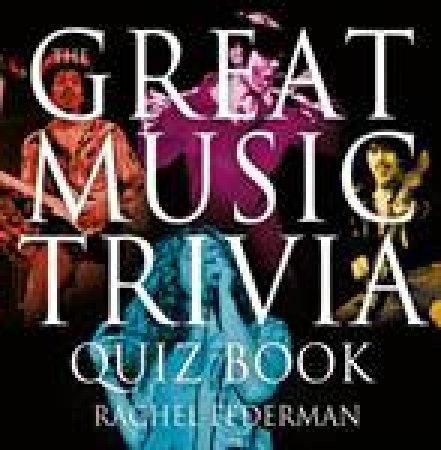 Great Music Trivia Quiz Book by Rachel Federman